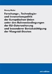 Forschungs-, Technologie- und Innovationspolitik der Europäischen Union unter den Rahmenbedingungen der EU-Osterweiterung und besonderer Berücksichtigung der Visegrád-Staaten