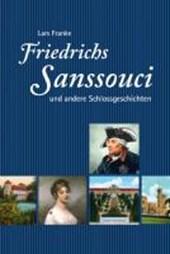 Friedrichs Sanssouci und andere Schlossgeschichten