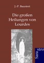 Die großen Heilungen von Lourdes