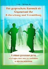 Das gesprochene Russisch als Gegenstand der Erforschung und Vermittlung
