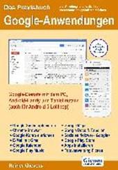 Das Praxisbuch Google-Anwendungen - Google-Dienste mit dem PC, Android-Handy und Tablet nutzen (auch für Android 5 Lollipop)