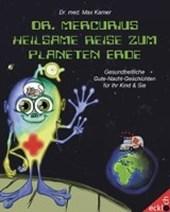 Dr. Mercurius' heilsame Reise zum Planeten Erde