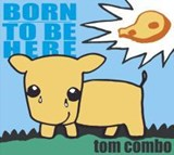 Born To Be Here | Tom Combo |
