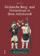 Die Arbeitswelt der sächsischen Hütten- und Bergleute