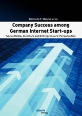 Company Success among German Internet Start-ups: Social Media, Investors and Entrepreneurs' Personalities | Dominik P. Matyka |