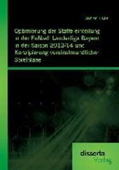 Optimierung der Staffeleinteilung in der Fußball Landesliga Bayern in der Saison 2013/14 und Konzipierung vereinsfreundlicher Spielpläne