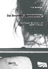"""Das Berufsfeld """"Sportmarketing"""": Anforderungen, Qualifikationen und Perspektiven"""