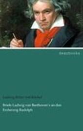 Briefe Ludwig van Beethoven's an den Erzherzog Rudolph