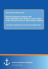 Human Exposure to Arsenic and Other Potentially Toxic Metals in Some Waters of Biu Volcanic Province, North-Eastern Nigeria: The effect of leaching from rocks into surrounding waters | Adamu Usman Mohammed |