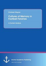 Cultures of Memory in Football Fanzines. A Content Analysis | Christoph Wagner |