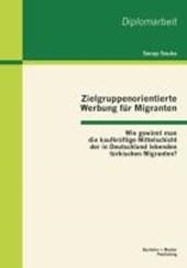 Zielgruppenorientierte Werbung für Migranten: Wie gewinnt man die kaufkräftige Mittelschicht der in Deutschland lebenden türkischen Migranten?