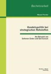 Handelspolitik bei strategischen Rohstoffen: Am Beispiel von Seltenen Erden und Germanium