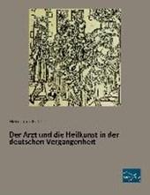 Der Arzt und die Heilkunst in der deutschen Vergangenheit