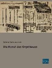 Die Kunst des Orgelbaues