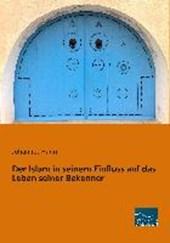 Der Islam in seinem Einfluss auf das Leben seiner Bekenner