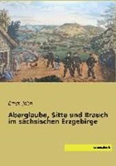Aberglaube, Sitte und Brauch im sächsischen Erzgebirge