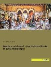 Moritz von Schwind - Des Meisters Werke in 1265 Abbildungen