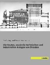Die Bauten, sowie die technischen und industriellen Anlagen von Dresden