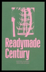 The Readymade Century | Dieter Daniels |