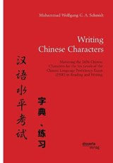 Writing Chinese Characters. Mastering the 2436 Chinese Characters for the Six Levels of the Chinese Language Proficiency Exam (HSK) in Reading and Writing | Muhammad Wolfgang G. A. Schmidt |