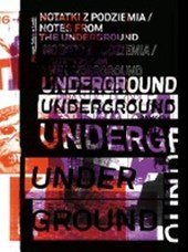 Notes from the Underground (Notatki Z Podziemia) Art and Alternative Music in Eastern Europe 1968 -