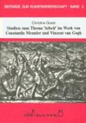Studien zum Thema 'Arbeit' im Werk von Constantin Meunier und Vincent van Gogh