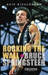 Rocking the Wall. Bruce Springsteen | Erik Kirschbaum |