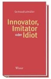 Innovator, Imitator oder Idiot