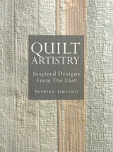Quilt Artistry: Inspired Designs From The East | Yoshiko Jinzenji |