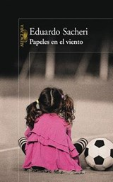 Papeles en el viento / A Promise in the Wind | Eduardo Sacheri |