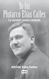 Yo Fui Plutarco Elias Calles = I Was Plutarco Elias Calles