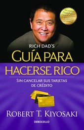 Guía Para Hacerse Rico Sin Cancelar Sus Tarjetas de Crédito / Rich Dad's Guide to Becoming Rich Without Cutting Up Your Credit Cards