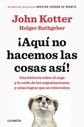 Aqui no hacemos las cosas asi / That's Not How We Do It Here!: A Story about How Organizations Rise and Fall-and Can Rise Again
