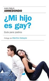 ¿Mi hijo es gay? / Is My Son Gay? | Juan Pablo Arredondo |