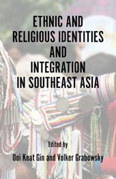 Ethnic and Religious Identities and Integration in Southeast Asia | Ooi Keat Gin |