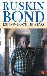 JOURNEY DOWN THE YEARS | Ruskin Bond |