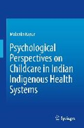 Psychological Perspectives on Childcare in Indian Indigenous Health Systems | Malavika Kapur |