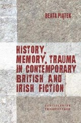 History, Memory, Trauma in Contemporary British and Irish Fiction | Beata Piatek |