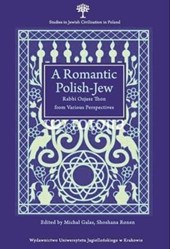A Romantic Polish-Jew - Rabbi Ozjasz Thon from Various Perspectives