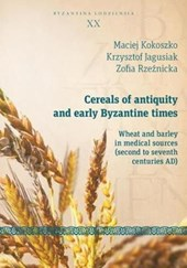 Cereals of Antiquity and Early Byzantine Times - Wheat and Barley in Medical Sources (Second to Seventh Centuries) | Maciej Kokoszka |