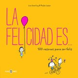 La felicidad es... / Happiness Is . . . 500 Ways to Be in the Moment | Swerling, Lisa ; Lazar, Ralph |
