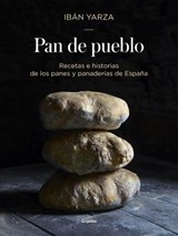 Pan de pueblo: Recetas e historias de los panes y panaderias de Espana / Town Bread: Recipes and History of Spain's Breads and Bakeries | Iban Yarza |