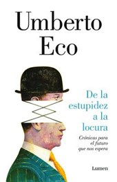 De la estupidez a la locura/ From Stupidity to Insanity | Umberto Eco |