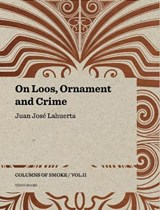 On loos, ornament and crime - columns of smoke : volume 2 | Juan Josa Lahuerta |