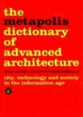 The Metapolis Dictionary of Advanced Architecture | Willy Muller |