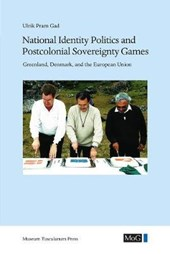 National Identity Politics and Postcolonial Sovereignty Games | Ulrik Pram Gad |