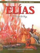 Elias - Hombres y Mujeres de la Biblia