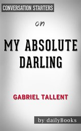 My Absolute Darling: by Gabriel Tallent??????? | Conversation Starters | dailyBooks |