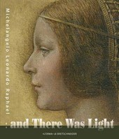 And There Was Light: Michelangelo, Leonardo, Raphael