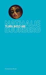 Turn into Me | Nathalie Djurberg |